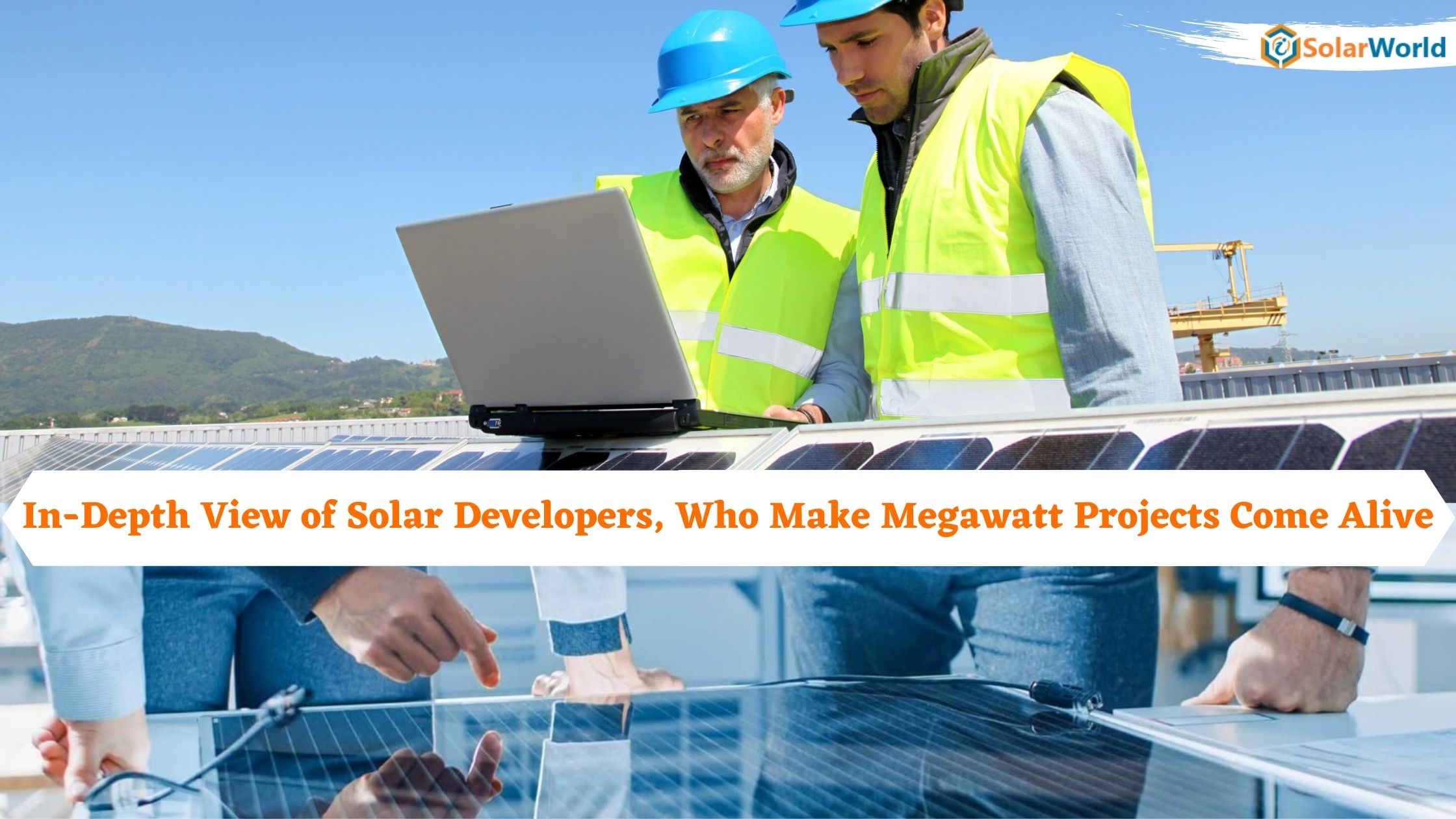 To Know About Larger Solar Project, Here is an In-Depth View of Solar Developers, Who Make Megawatt Projects Come Alive
